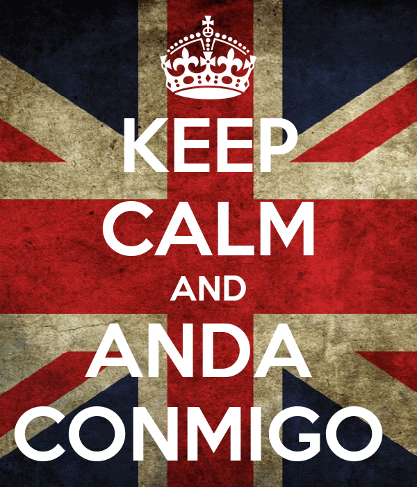 KEEP CALM AND ANDA  CONMIGO