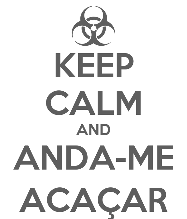 KEEP CALM AND ANDA-ME ACAÇAR