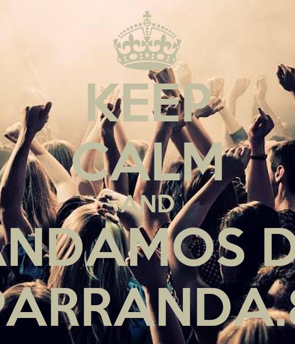 KEEP CALM AND ANDAMOS DE PARRANDA.8