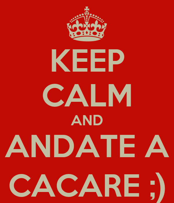 KEEP CALM AND ANDATE A CACARE ;)