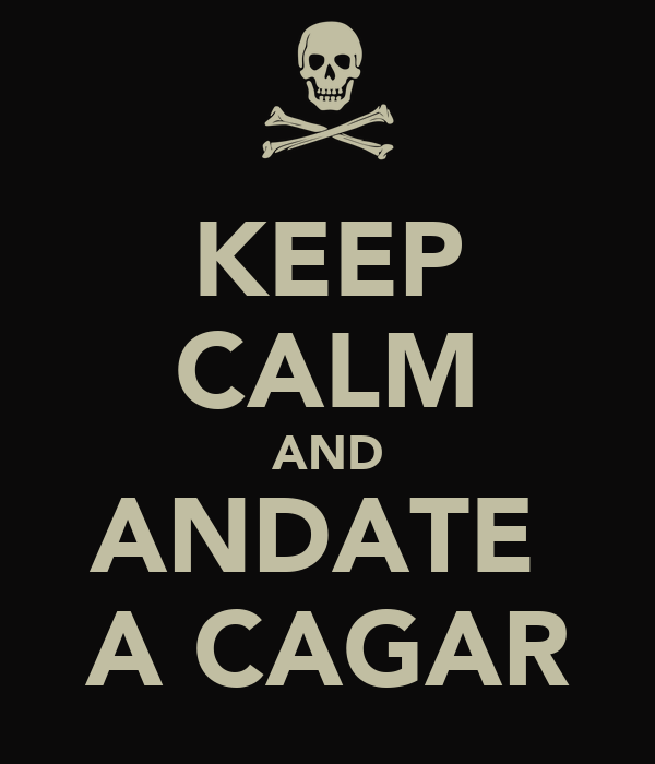 KEEP CALM AND ANDATE  A CAGAR