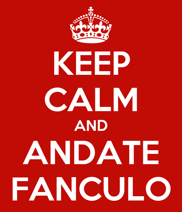 KEEP CALM AND ANDATE FANCULO