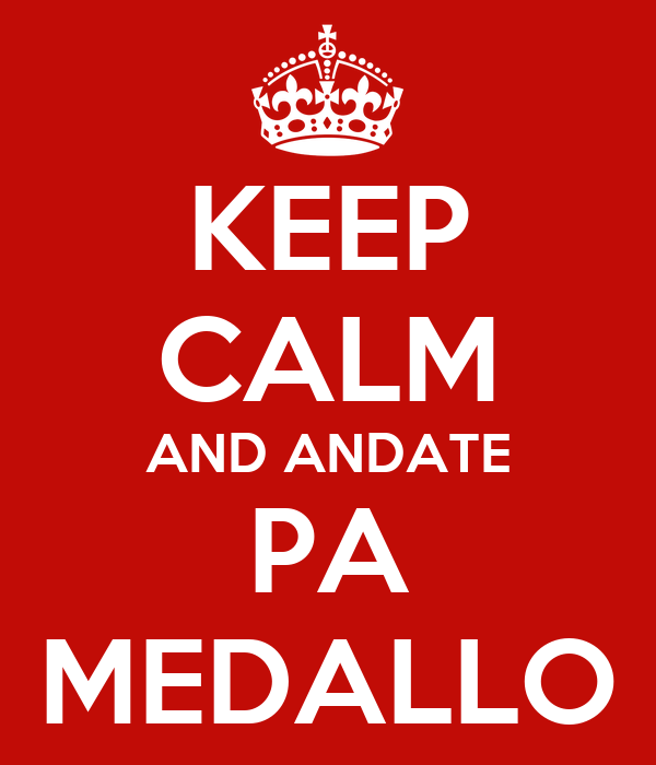 KEEP CALM AND ANDATE PA MEDALLO