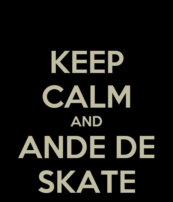 KEEP CALM AND ANDE DE SKATE