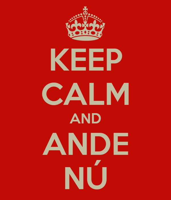 KEEP CALM AND ANDE NÚ