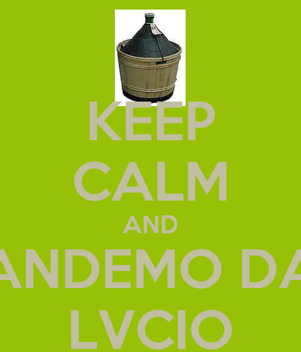 KEEP CALM AND ANDEMO DA LVCIO