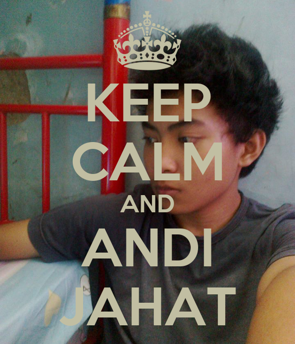 KEEP CALM AND ANDI JAHAT