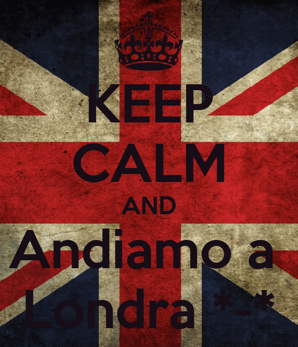 KEEP CALM AND Andiamo a  Londra *-*