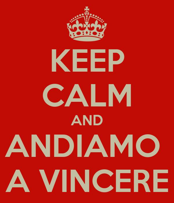 KEEP CALM AND ANDIAMO  A VINCERE