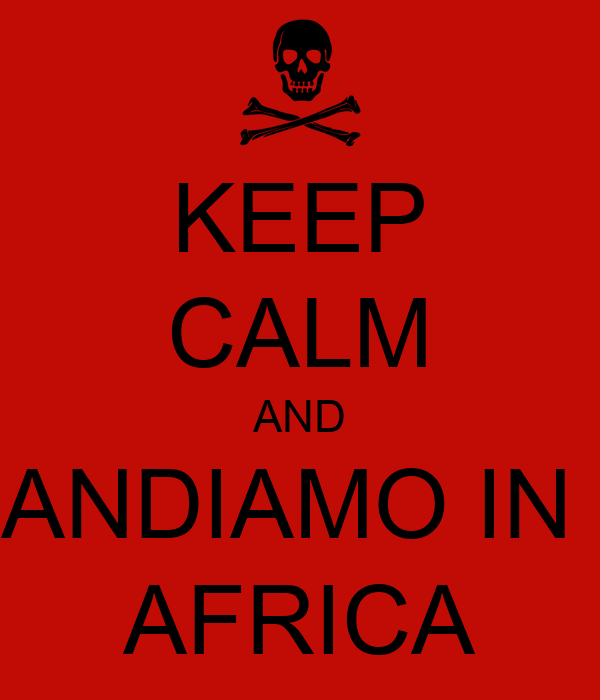 KEEP CALM AND ANDIAMO IN  AFRICA