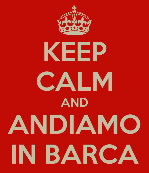 KEEP CALM AND ANDIAMO IN BARCA