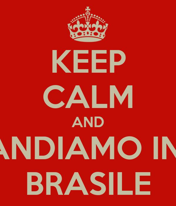 KEEP CALM AND ANDIAMO IN  BRASILE