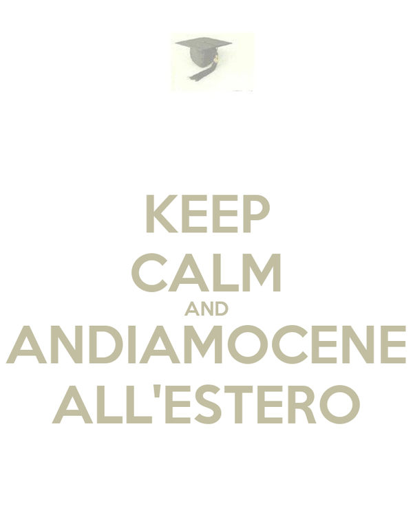 KEEP CALM AND ANDIAMOCENE ALL'ESTERO