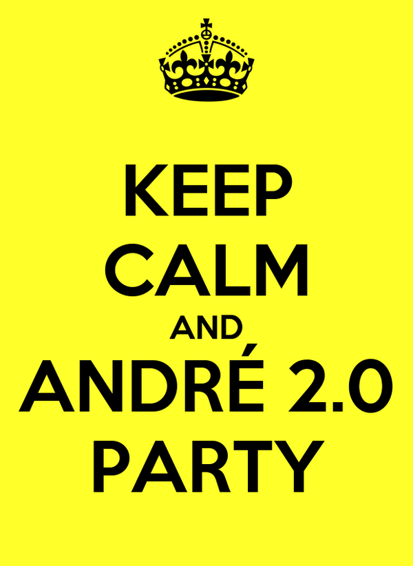 KEEP CALM AND ANDRÉ 2.0 PARTY