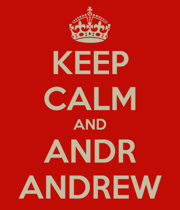 KEEP CALM AND ANDR ANDREW