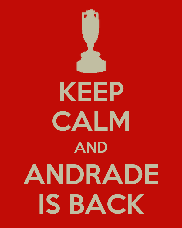 KEEP CALM AND ANDRADE IS BACK