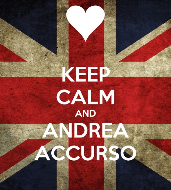 KEEP CALM AND ANDREA ACCURSO