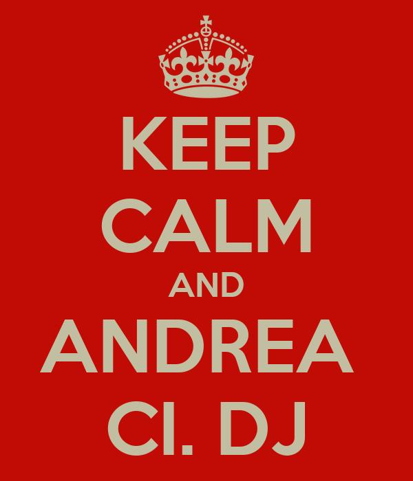 KEEP CALM AND ANDREA  CI. DJ