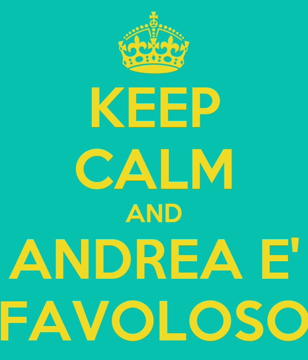 KEEP CALM AND ANDREA E' FAVOLOSO