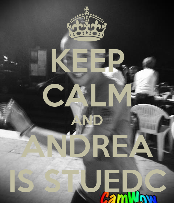 KEEP CALM AND ANDREA IS STUEDC
