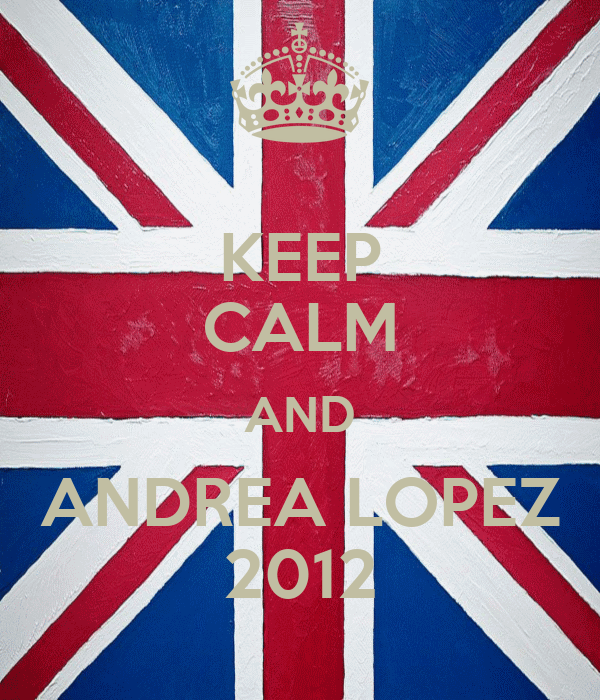 KEEP CALM AND ANDREA LOPEZ 2012