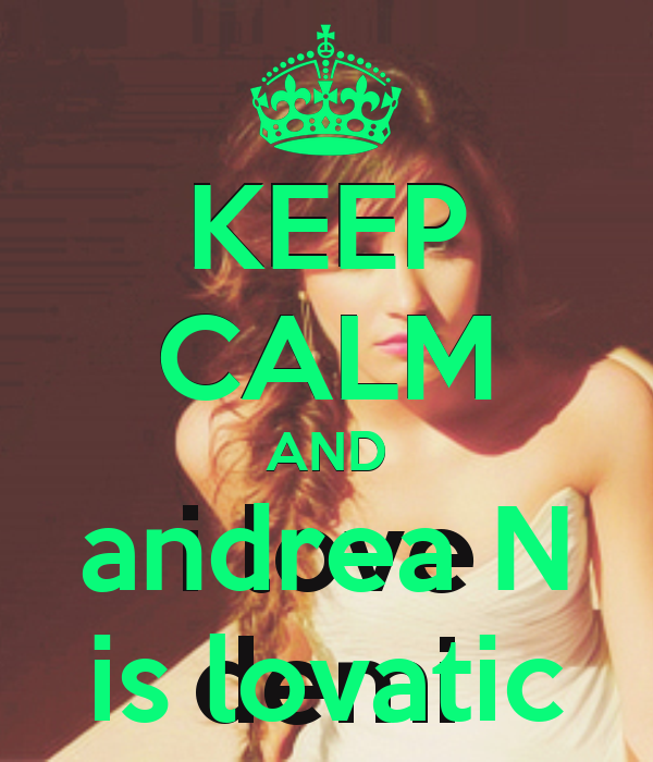 KEEP CALM AND andrea N is lovatic