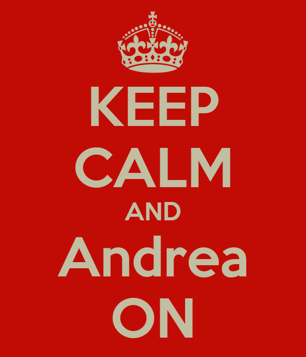 KEEP CALM AND Andrea ON