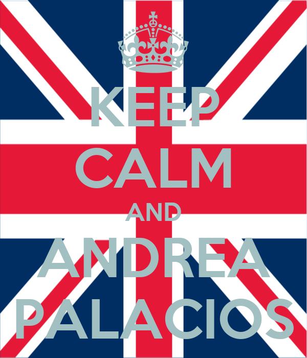KEEP CALM AND ANDREA PALACIOS