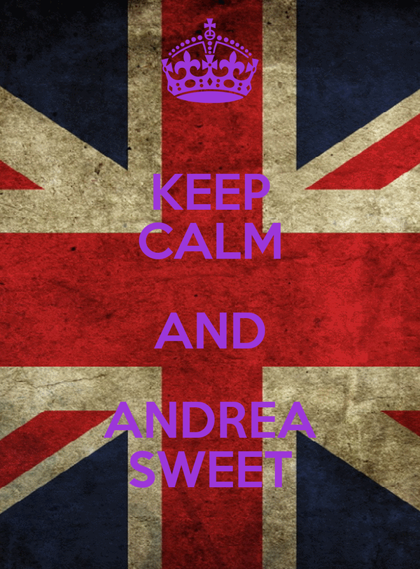 KEEP CALM AND ANDREA SWEET