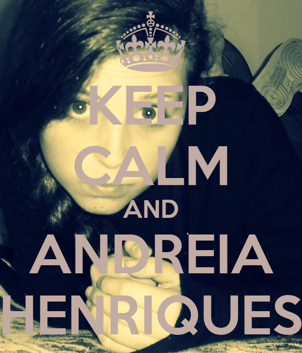 KEEP CALM AND ANDREIA HENRIQUES