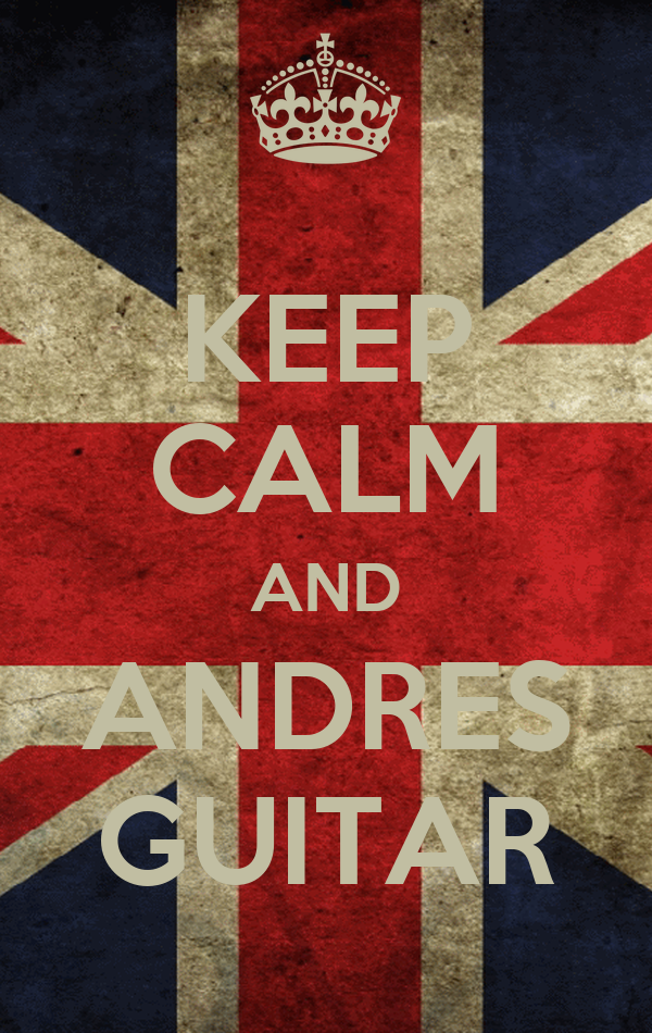 KEEP CALM AND ANDRES GUITAR