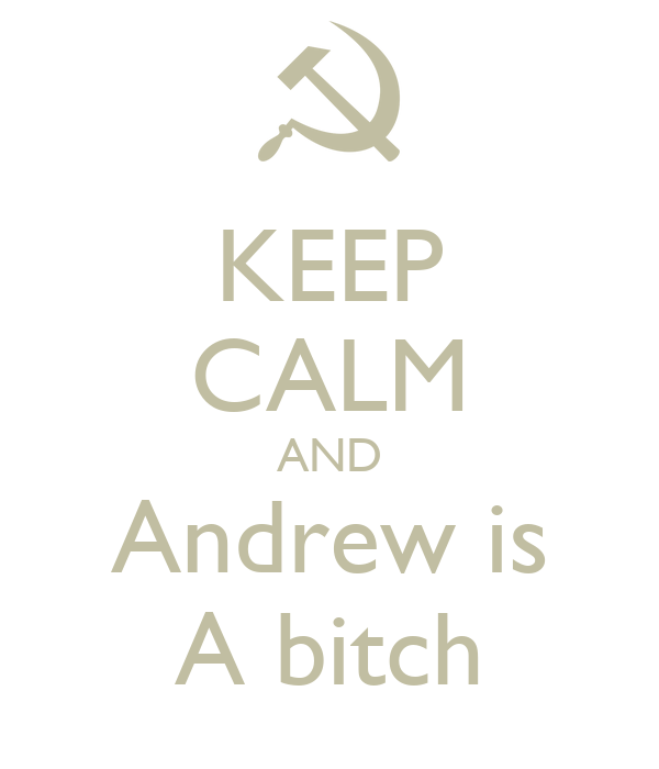 KEEP CALM AND Andrew is A bitch