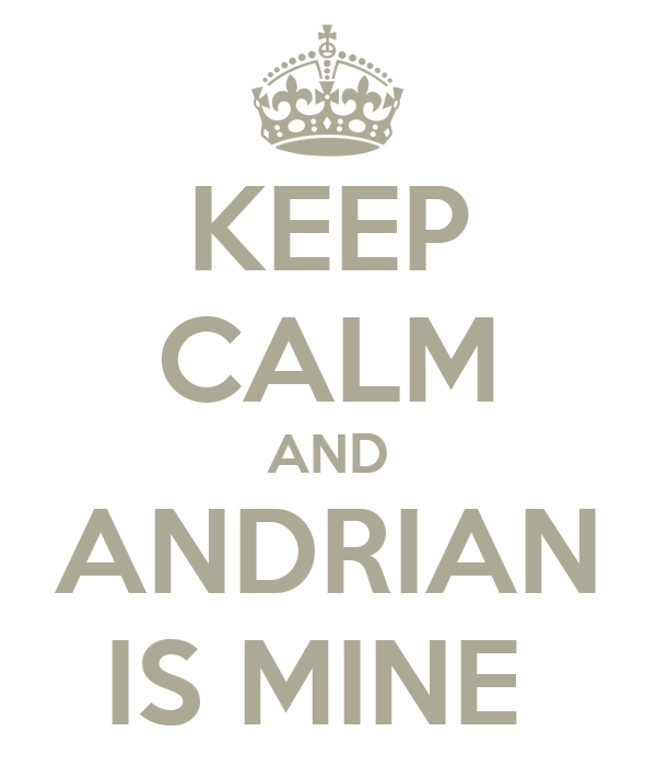 KEEP CALM AND ANDRIAN IS MINE