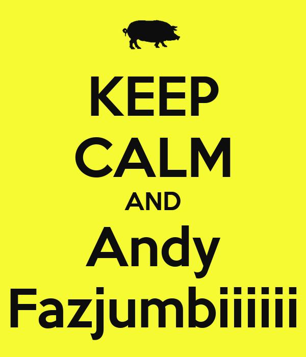 KEEP CALM AND Andy Fazjumbiiiiii