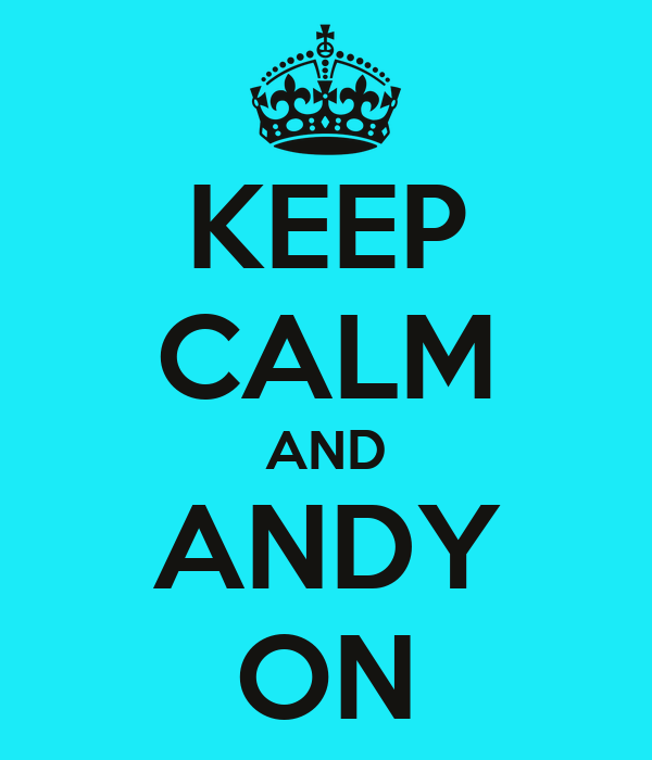 KEEP CALM AND ANDY ON