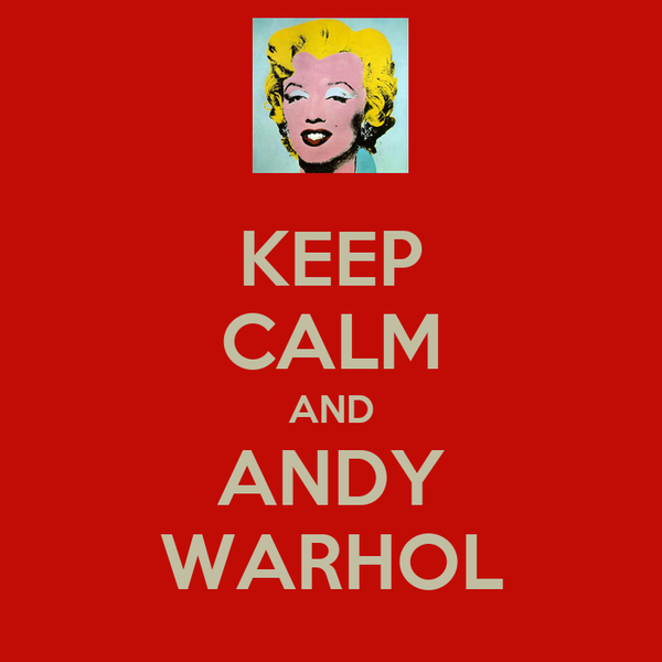 KEEP CALM AND ANDY WARHOL