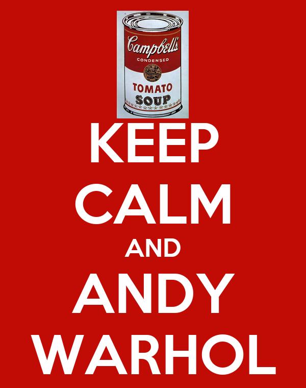 KEEP CALM AND ANDY WARHOL
