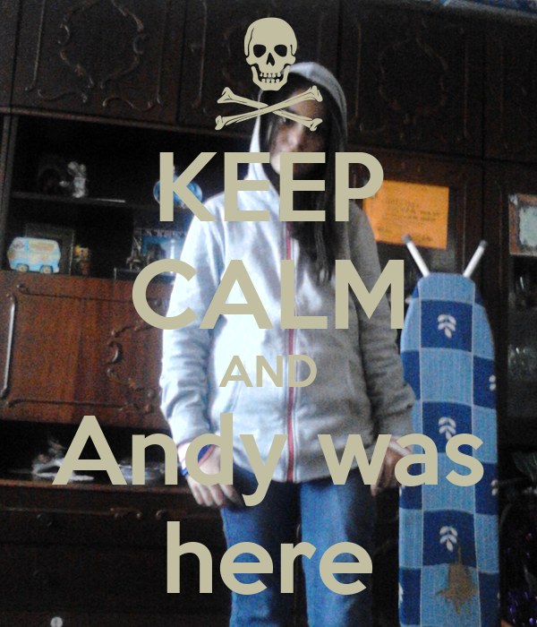 KEEP CALM AND Andy was here
