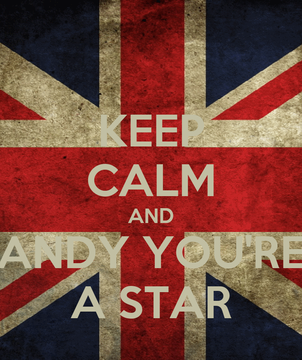 KEEP CALM AND ANDY YOU'RE A STAR