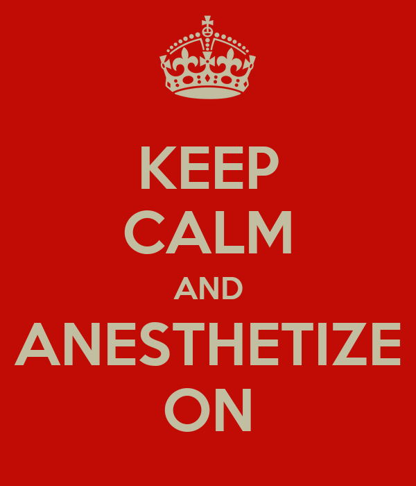 KEEP CALM AND ANESTHETIZE ON