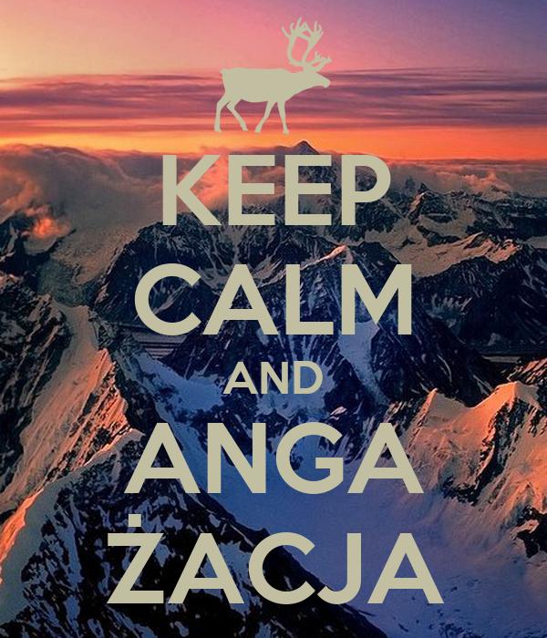 KEEP CALM AND ANGA ŻACJA
