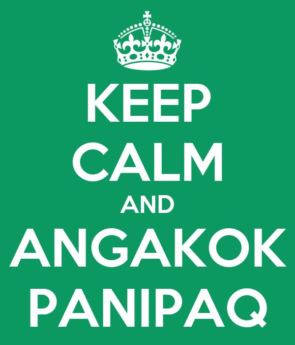 KEEP CALM AND ANGAKOK PANIPAQ