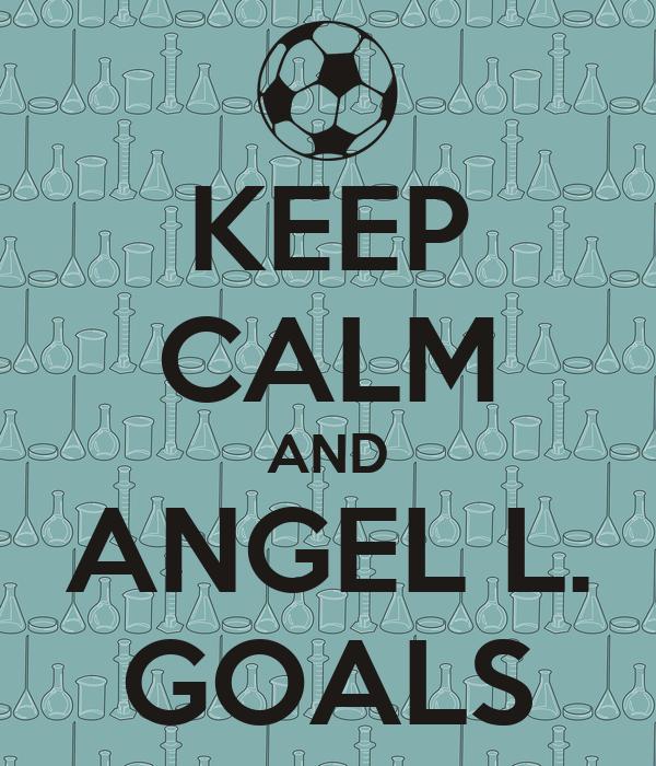 KEEP CALM AND ANGEL L. GOALS