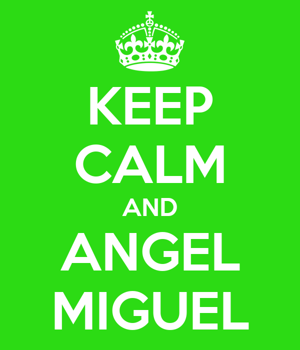 KEEP CALM AND ANGEL MIGUEL