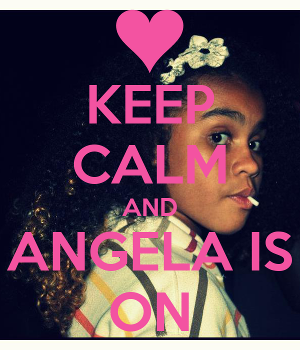 KEEP CALM AND ANGELA IS ON