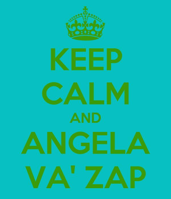 KEEP CALM AND ANGELA VA' ZAP