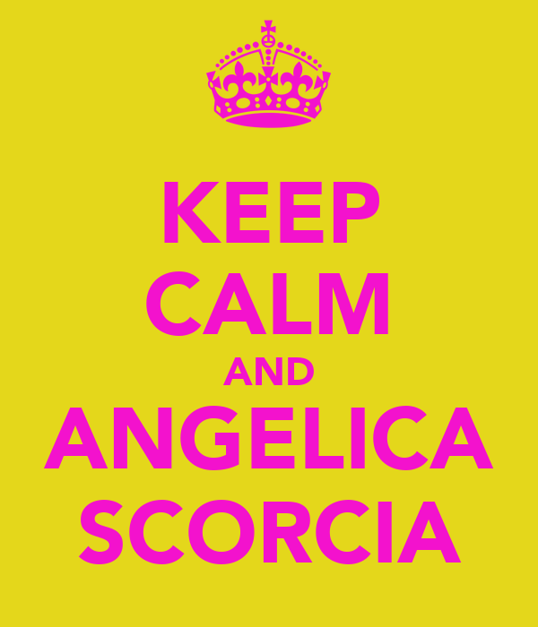 KEEP CALM AND ANGELICA SCORCIA