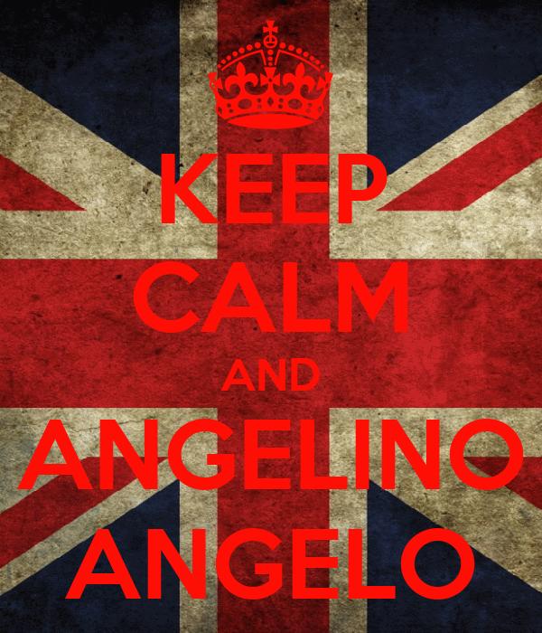 KEEP CALM AND ANGELINO ANGELO