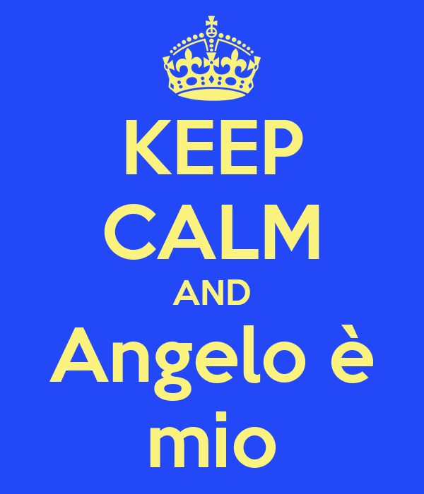 KEEP CALM AND Angelo è mio