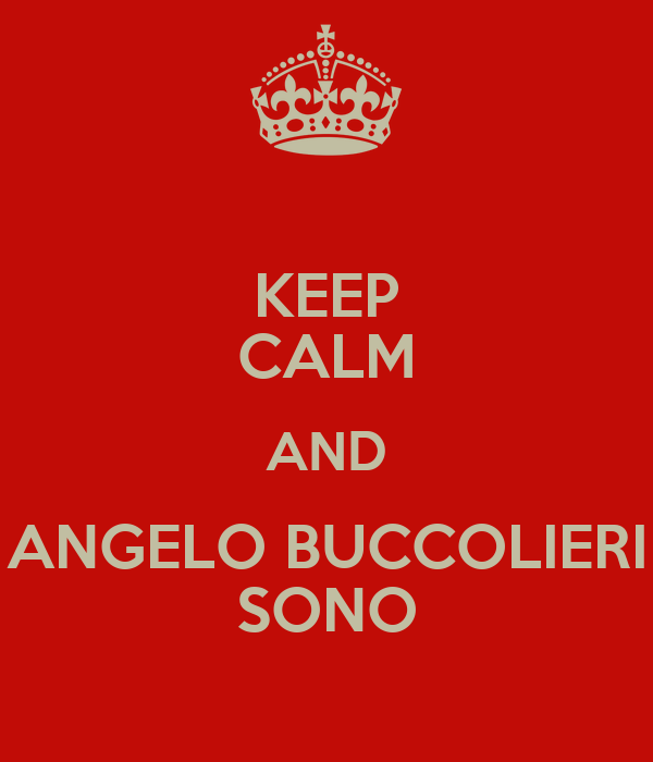 KEEP CALM AND ANGELO BUCCOLIERI SONO